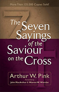The Seven Sayings of the Saviour on the Cross - Arthur W. Pink