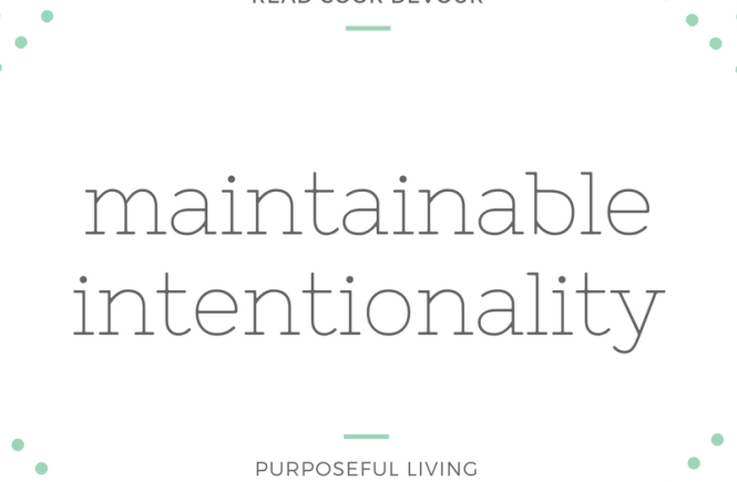Maintainable Intentionality: Purposeful Living Everyday