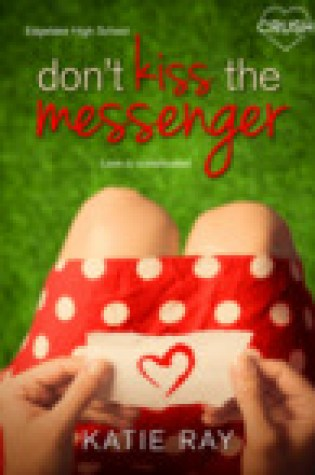 Blog Tour:  Don't Kiss the Messenger by Katie Ray  –  {Review + Giveaway}