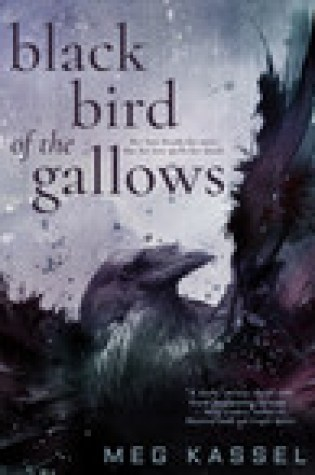 Excerpt Reveal  & Giveaway –  Black Bird of the Gallows by Meg Kassel  {Releases, Sept. 5, 2017}