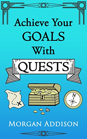 cover for Achieve Your Goals with Quests by Morgan Addison