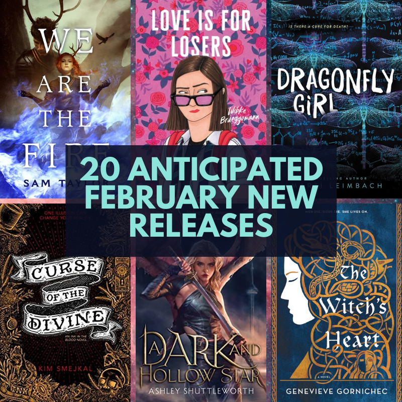 20 Anticipated February New Releases: covers for We Are the Fire, Love is for Losers, Dragonfly Girl, Curse of the Divine, A Dark and Hollow Star, The Witch's Heart