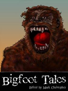Bigfoot Tales Edited by Mark Christopher