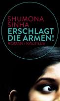 Shumona Sinha: »Erschlagt die Armen«