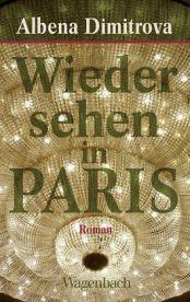 Albena Dimitrova: »Wiedersehen in Paris«. Aus dem Französischen von Nicola Denis. Wagenbach, Januar 2016, 192 Seiten, 19,90 €.