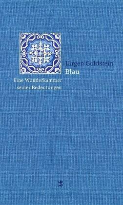 Jürgen Goldstein: »Blau. Eine Wunderkammer seiner Bedeutungen«, Matthes & Seitz.