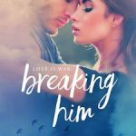 Breaking Him cover