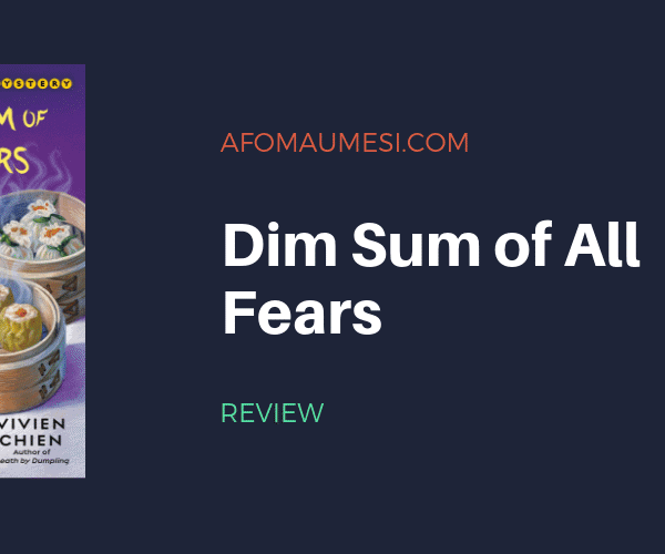 REVIEW: DIM SUM OF ALL FEARS