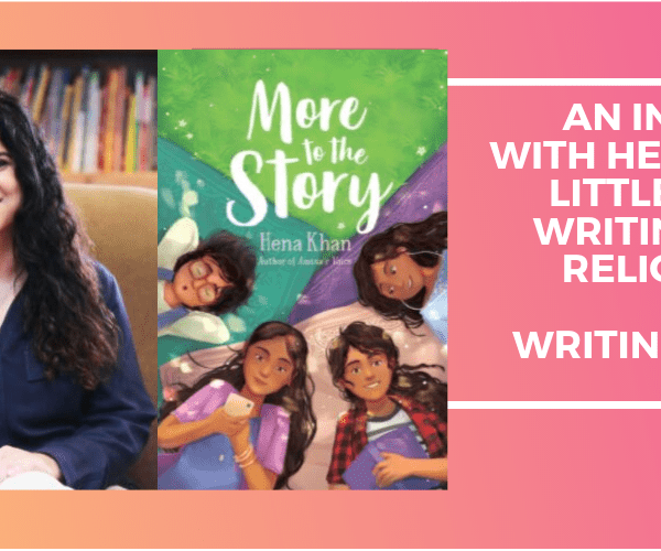 Hena Khan, Author of More to the Story, on Little Women, Writing Religion, and the Best Writing Advice She's Ever Received