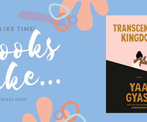 6 Books Like… Transcendent Kingdom by Yaa Gyasi