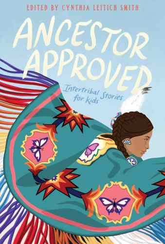 Ancestor Approved: Intertribal Stories for Kids - native american middle-grade