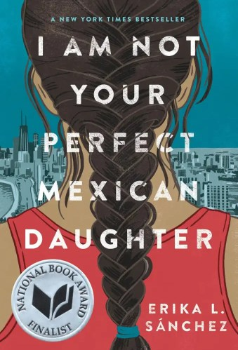 I am Not Your Perfect Mexican Daughter -The Best Books for Teens (Ages 15 and Up)