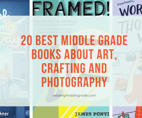 Best Middle Grade Books About Art, Crafting and Photography