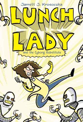 Lunch Lady and the Cyborg Substitute - graphic novels for elementary