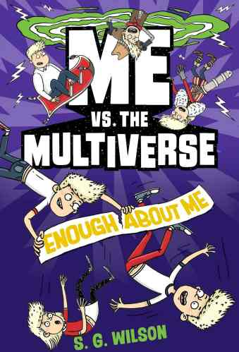Me vs. the Multiverse: Enough About Me - Middle Grade Action and Adventure Books
