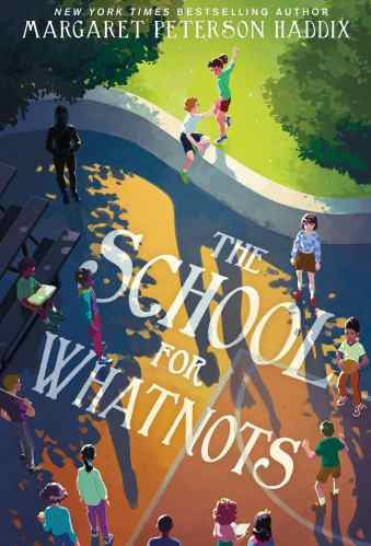 The School for Whatnots - 55 Best Upper Middle-Grade Books