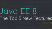Java EE 8 - Top 5 new features