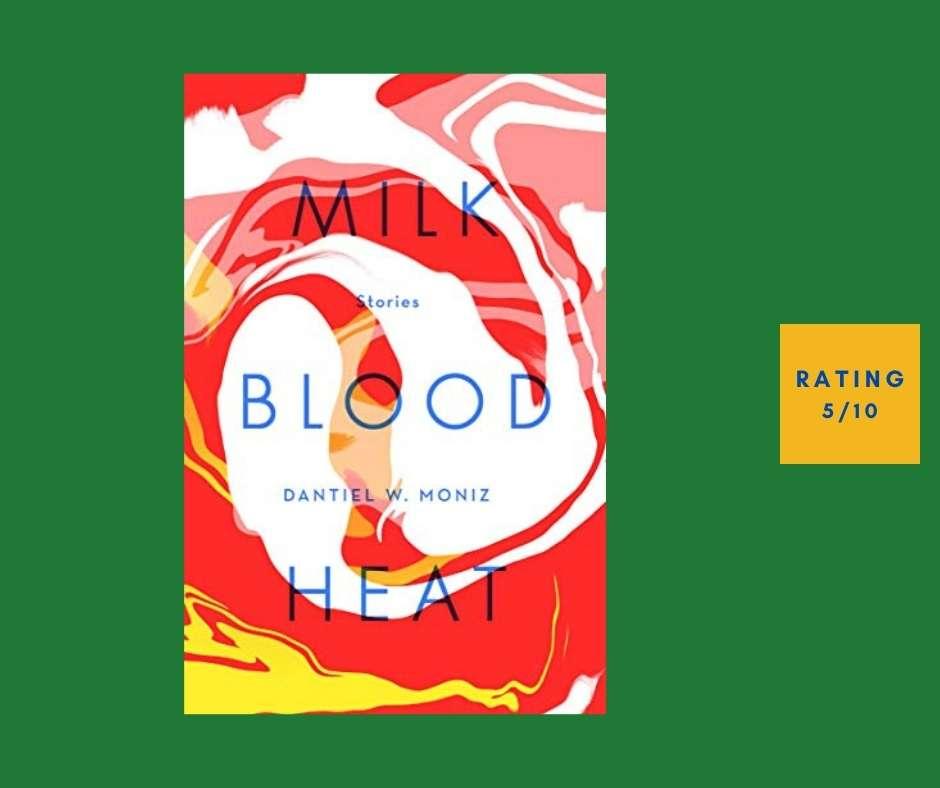 Daniel W. Moniz Milk Blood Heat review