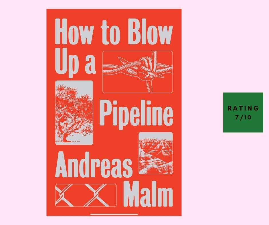 Andreas Malm How to Blow up a Pipeline review