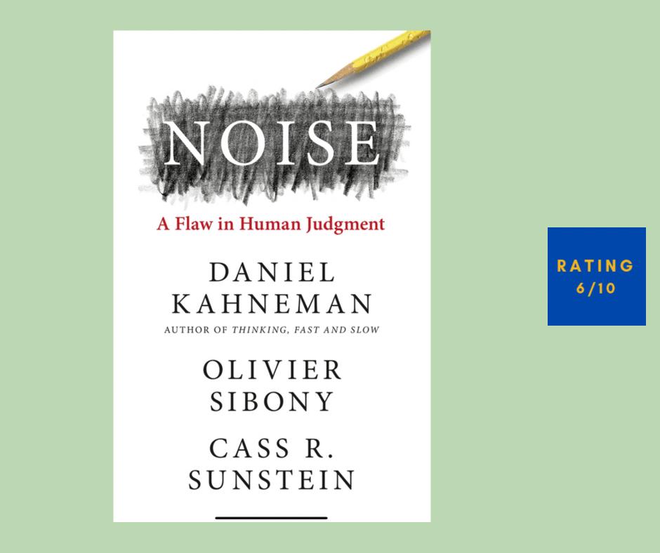 Daniel Kahneman Olivier Sibony Cass R. Sunstein Noise review