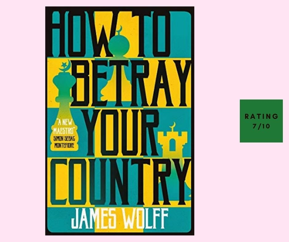 James Wolff How to Betray Your Country review