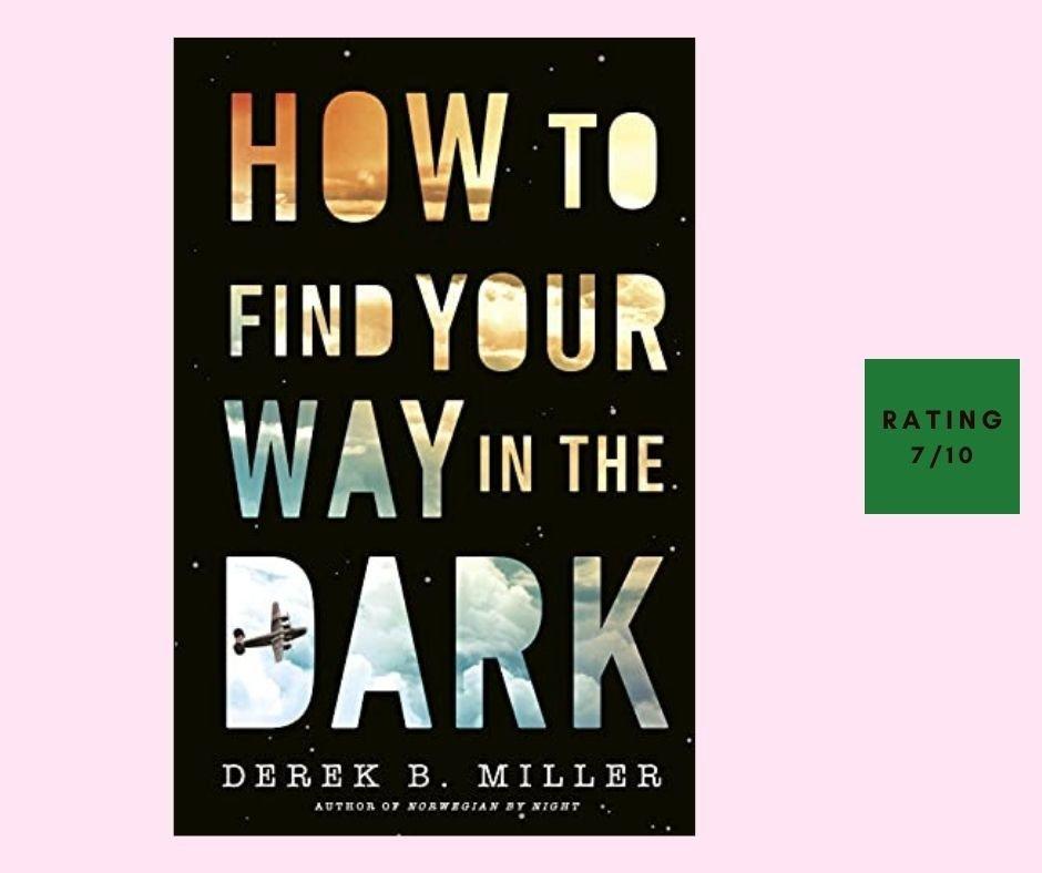 Derek B Miller How to Find Your Way in the Dark