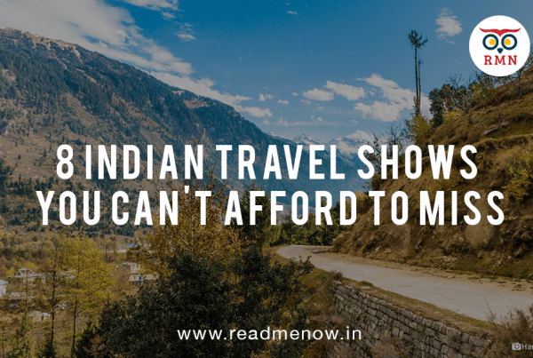 8 Indian Travel Shows You Can't Afford to Miss
