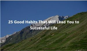 Good Habits That Will Lead You to Successful Life
