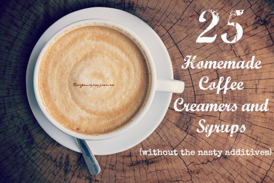 25 Homemade Coffee Creamers and Syrups (without the nasty additives)