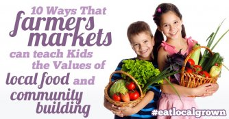How Farmers Markets Can Teach Your Kids the Values of Local Food and Community Building