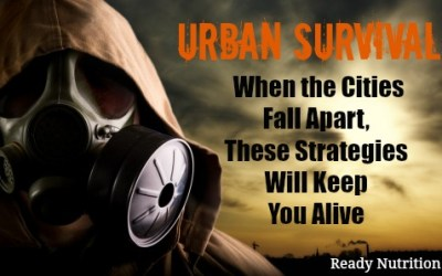 Urban Survival: When the Cities Fall Apart, These Strategies Will Keep You Alive