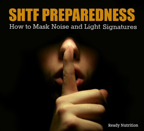 SHTF Preparedness: How to Mask Noise and Light Signatures
