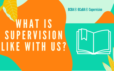 What is BCBA®/BCaBA® Supervision Like with Us?