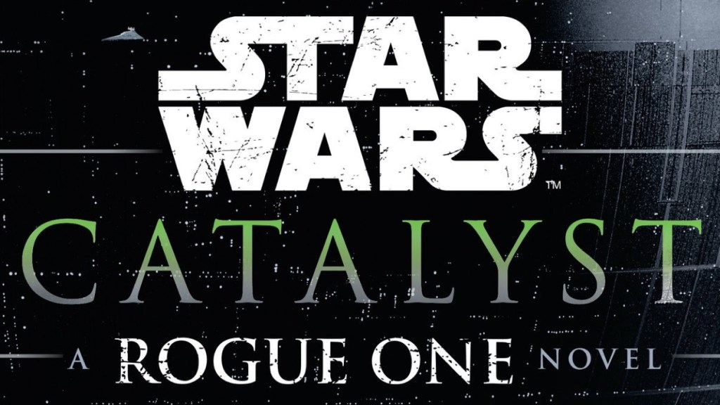 Star Wars - Catalyst - Rogue One - Novel