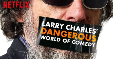 Larry Charles' Dangerous World of Comedy Netflix Review