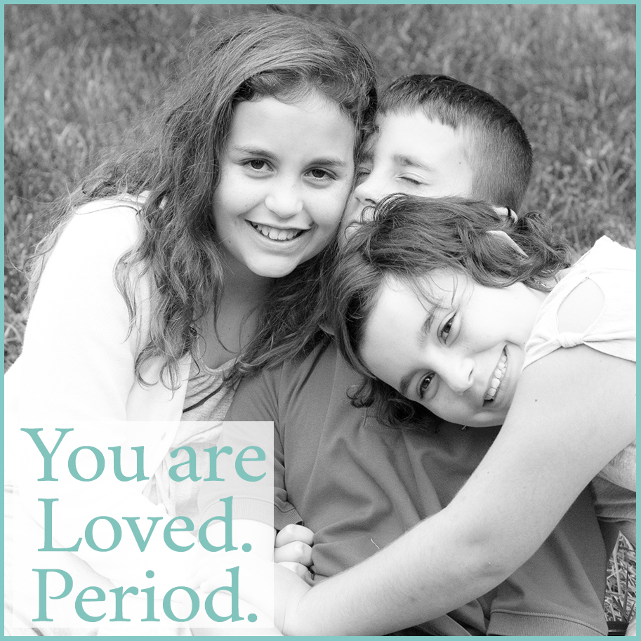 You Are Loved Period