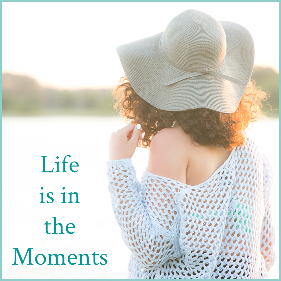 Life is in the Moments