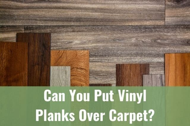 you put vinyl planks over your carpet