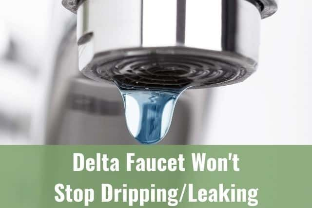delta faucet won t stop dripping