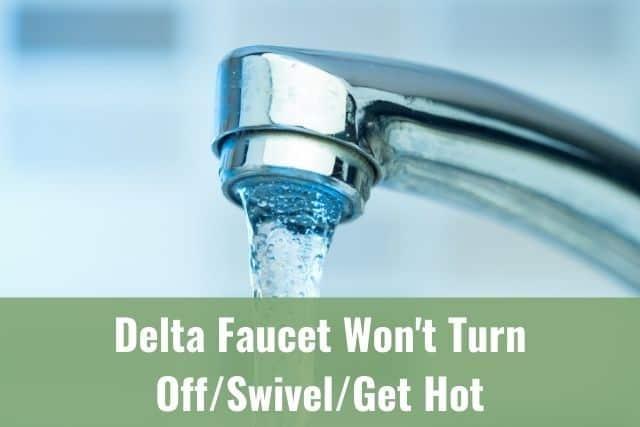 delta faucet won t turn off swivel get