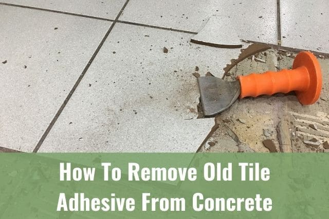 remove old tile adhesive from concrete