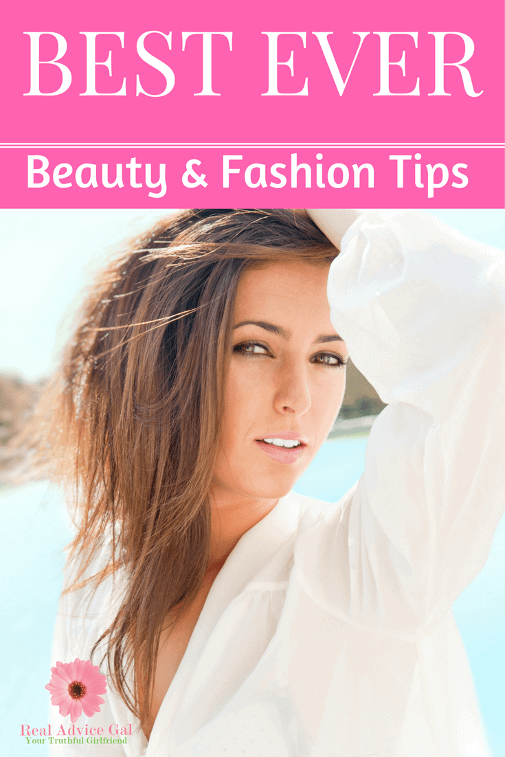 Fashion And Beauty Tips For Women Real Advice Gal