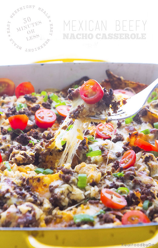 Beefy nacho casserole 30 minute weeknight meal beefy nacho casserole real food by dad forumfinder Choice Image