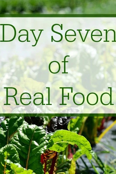 Day Seven of Real Food
