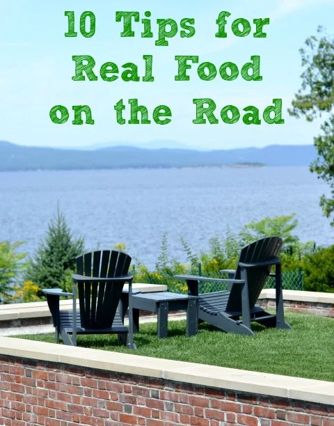 These ten tips for real food on the road will help you to maintain your healthy eating principles while you're traveling with your family on vacation.