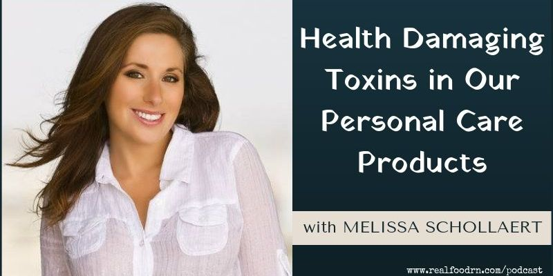 Episode #10: Melissa Schollaert – Health Damaging Toxins in Our Personal Care Products