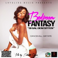 LOVELINE MUZIK PRESENTS BEDROOM FANTASY DI GAL DEM SITTEN 2015