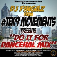 "DJ FINGAZ FROM TEK9 MOVEMENTS PRESENTS ""DO IT FOR DANCEHALL MIX"""
