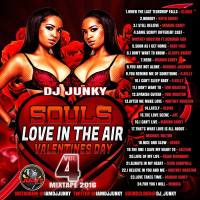DJ JUNKY – SOULS (LOVE IN THE AIR) (VALENTINES DAY) VOL.4 MIXTAPE 2K16