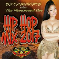DJ CASH MONEY AKA THE PHENOMENAL ONE PRESENTS HIP HOP MIX 2017